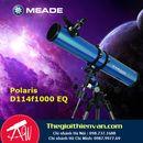 Kính thiên văn phản xạ Meade Polaris D114f1000 EQ