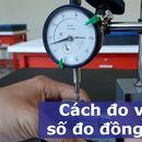 Cách đo và đọc số đo của đồng hồ so